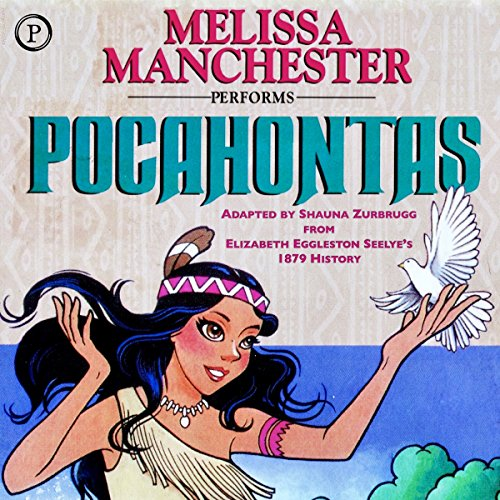 Pocahontas                   By:                                                                                                                                 Elizabeth Eggleston Seelye,                                                                                        Shauna Zurbrugg                               Narrated by:                                                                                                                                 Melissa Manchester                      Length: 34 mins     Not rated yet     Overall 0.0