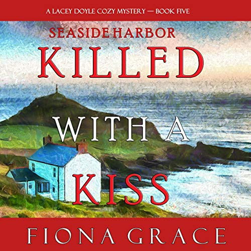 Killed with a Kiss Audiobook By Fiona Grace cover art
