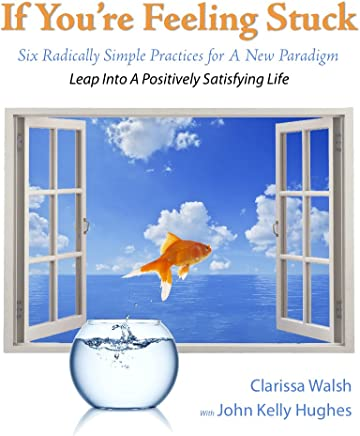 If You're Feeling Stuck, Six Radically Simple Practices for A New Paradigm (English Edition)