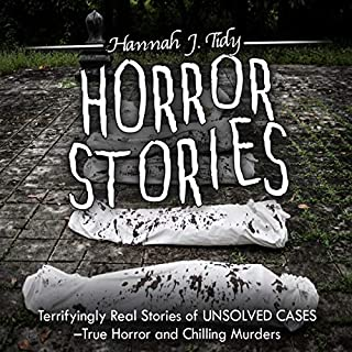 Horror Stories: Terrifyingly Real Stories of Unsolved Cases     True Horror and Chilling Murders              By:                                                                                                                                 Hannah Tidy                               Narrated by:                                                                                                                                 Martin James                      Length: 2 hrs and 25 mins     Not rated yet     Overall 0.0