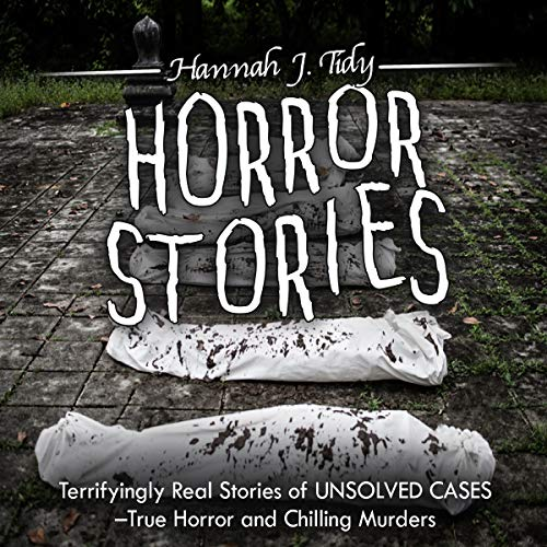 Horror Stories: Terrifyingly Real Stories of Unsolved Cases audiobook cover art