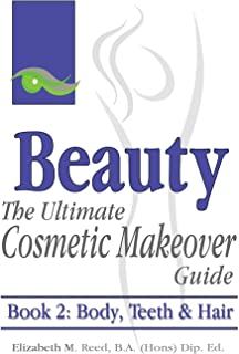 Beauty: The Ultimate Cosmetic Makeover Guide. Book 2: Body, Teeth & Hair