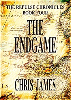 The Endgame: The Repulse Chronicles, Book Four by [Chris James]