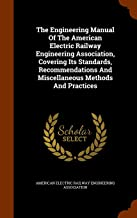 The Engineering Manual Of The American Electric Railway Engineering Association, Covering Its Standards, Recommendations And Miscellaneous Methods And Practices