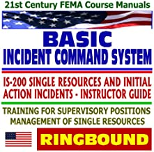 21st Century FEMA Course Manuals - Basic Incident Command System (ICS), IS-200 Single Resources and Initial Action Incidents, Instructor Guide, Training for Supervisory Positions (Ringbound)