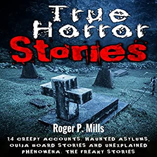 True Horror Stories     14 Creepy Accounts: Haunted Asylums, Ouija Board Stories and Unexplained Phenomena              By:                                                                                                                                 Roger P. Mills                               Narrated by:                                                                                                                                 Gene Blake                      Length: 1 hr and 43 mins     1 rating     Overall 3.0