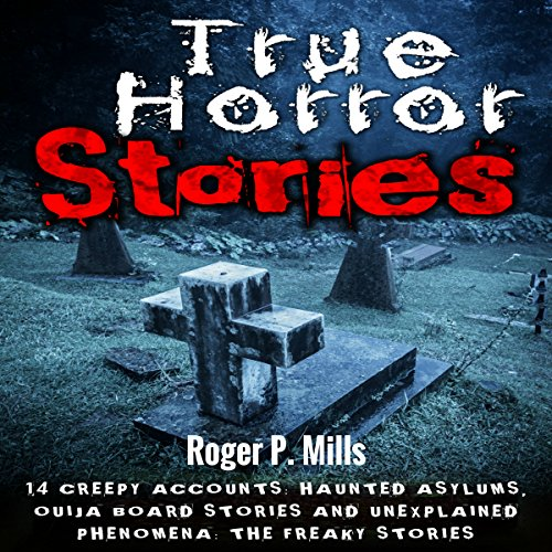 True Horror Stories     14 Creepy Accounts: Haunted Asylums, Ouija Board Stories and Unexplained Phenomena              By:                                                                                                                                 Roger P. Mills                               Narrated by:                                                                                                                                 Gene Blake                      Length: 1 hr and 43 mins     13 ratings     Overall 3.7