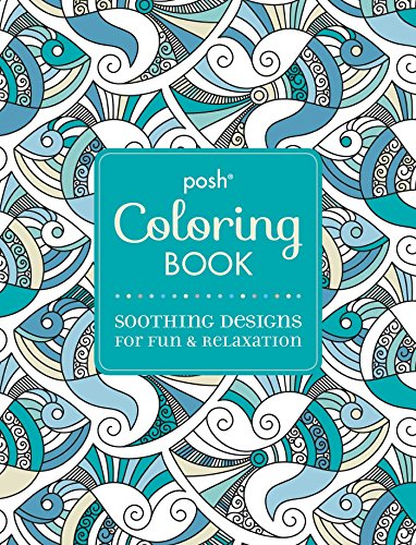 Posh Adult Coloring Book: Soothing Designs for Fun &...