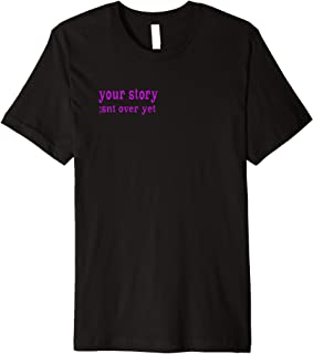 your story isn't over yet shirt