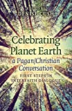 Celebrating Planet Earth, a Pagan/Christian Conversation: First Steps in Interfaith Dialogue (English Edition)