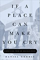 If a Place Can Make You Cry: Dispatches from an Anxious State Kindle Edition