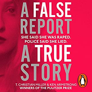 A False Report                   By:                                                                                                                                 T. Christian Miller,                                                                                        Ken Armstrong                               Narrated by:                                                                                                                                 Hillary Huber,                                                                                        T. Christian Miller,                                                                                        Ken Armstrong                      Length: 10 hrs and 6 mins     18 ratings     Overall 4.3