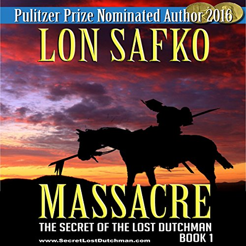 Massacre!     The Secret of the Lost Dutchman, Book 1              By:                                                                                                                                 Lon Safko                               Narrated by:                                                                                                                                 Bob Rundell                      Length: 2 hrs and 27 mins     Not rated yet     Overall 0.0