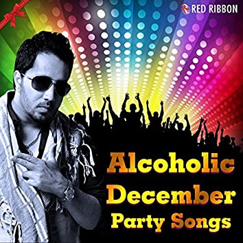 Alcoholic December - Party Songs