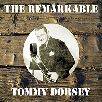 The Remarkable Tommy Dorsey