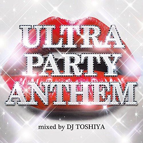 ULTRA PARTY ANTHEM mixed by DJ TOSHIYA