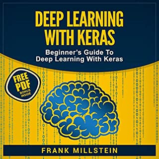 Deep Learning with Keras     Beginner's Guide to Deep Learning with Keras              By:                                                                                                                                 Frank Millstein                               Narrated by:                                                                                                                                 Jon Wilkins                      Length: 3 hrs and 20 mins     21 ratings     Overall 4.8