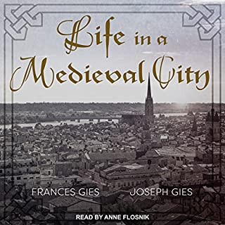 Life in a Medieval City                   Written by:                                                                                                                                 Frances Gies,                                                                                        Joseph Gies                               Narrated by:                                                                                                                                 Anne Flosnik                      Length: 6 hrs and 49 mins     Not rated yet     Overall 0.0