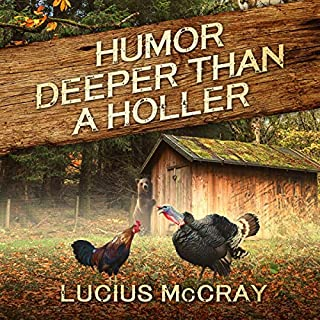 Humor Deeper Than a Holler                   By:                                                                                                                                 Lucius McCray                               Narrated by:                                                                                                                                 Chad Bowar                      Length: 3 hrs and 1 min     Not rated yet     Overall 0.0