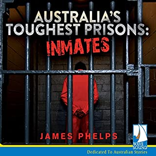Australia's Toughest Prisons: Inmates                   By:                                                                                                                                 James Phelps                               Narrated by:                                                                                                                                 Stan Pretty                      Length: 7 hrs and 14 mins     5 ratings     Overall 3.6