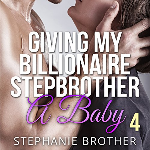 Giving My Billionaire Stepbrother a Baby 4 audiobook cover art