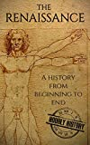 The Renaissance: A History From Beginning to End (Leonardo Da Vinci, Michelangelo, Theresa of Avila, William...