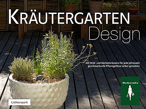Kräutergarten Design: Mit Wild- und Küchenkräutern geschmackvolle Pflanzengefässe selber gestalten