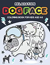 Relaxation Dog Face Coloring Book For Kids Age 4-8: Cute Puppy Coloring Book-Awesome Little Dog Face coloring book with fu...