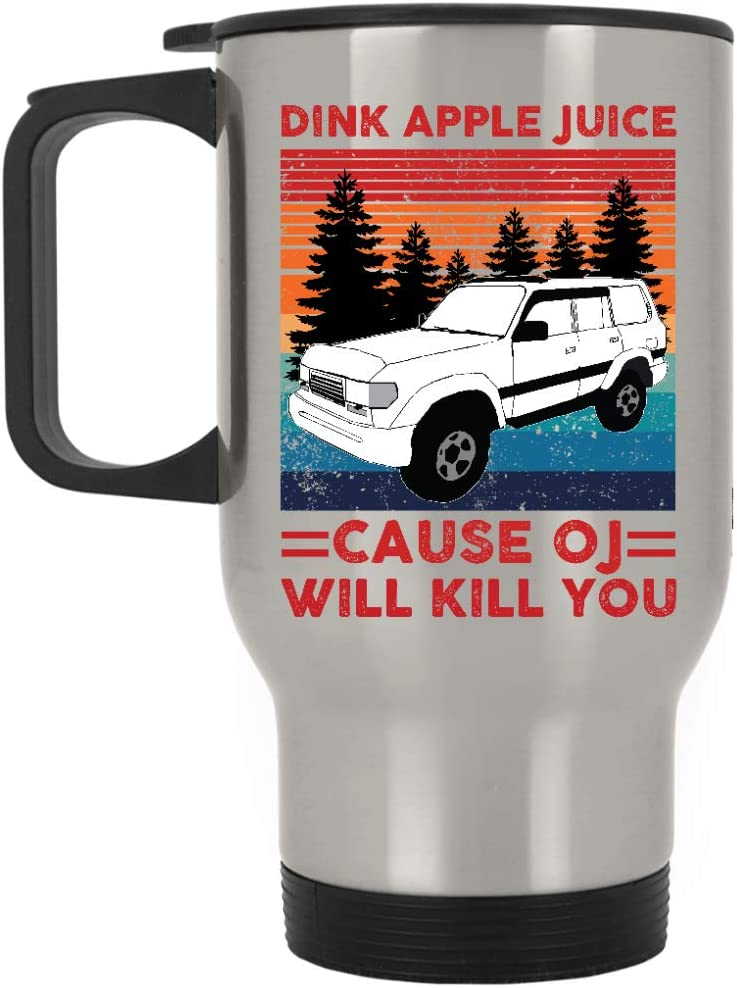 Drink Apple Juice Because Oj Will Kill You Silver Stainless Travel Mug 14oz