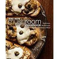 The New Mushroom Cookbook: Delicious Mushroom Recipes for Every Meal (2nd Edition) [Print Replica] Kindle Edition by BookSumo Press for Free