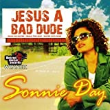 Jesus a Bad Dude by Sonnie Day