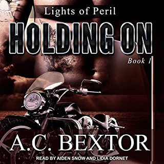 Holding On     Lights of Peril Series, Book 1               By:                                                                                                                                 A.C. Bextor                               Narrated by:                                                                                                                                 Lidia Dornet,                                                                                        Aiden Snow                      Length: 12 hrs and 58 mins     106 ratings     Overall 4.4