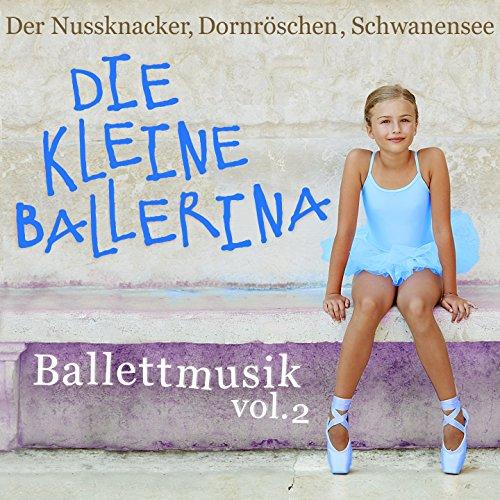 Ballettmusik: Die kleine Ballerina - Der Nussknacker, Dornröschen, Schwanensee, Vol. 2