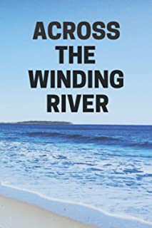 across the winding river: lined book/ across the winding river 120 page
