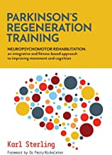 Parkinson's Regeneration Training: Neuropsychomotor Rehabilitation: an integrated and fitness-based approach to improving ...