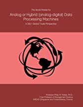The World Market for Analog or Hybrid (analog-digital) Data Processing Machines: A 2021 Global Trade Perspective