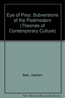 The Eye of Prey: Subversions of the Postmodern (Theories of Contemporary Culture)