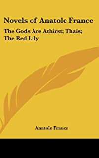 Novels of Anatole France: The Gods Are Athirst; Thais; The Red Lily