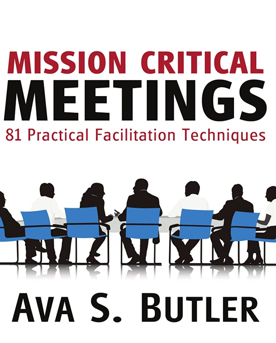 Mission Critical Meetings: 81 Practical Facilitation Techniques (English Edition)