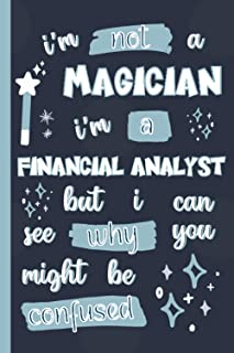 I'm Not A Magician I'm A Financial Analyst But I Can See Why You Might Be Confused: Gifts for Financial Analysts: Personal...