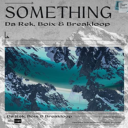Boix & Breakloop & Da Rek