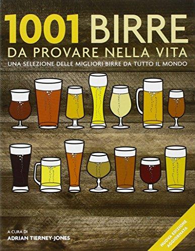 1001 birre da provare nella vita. Una selezione delle migliori birre da tutto il mondo. Ediz. illustrata