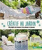 Créatif au jardin - 40 projets originaux pour embellir son extérieur