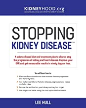Stopping Kidney Disease: A science based treatment plan to use your doctor, drugs, diet and exercise to slow or stop the p...