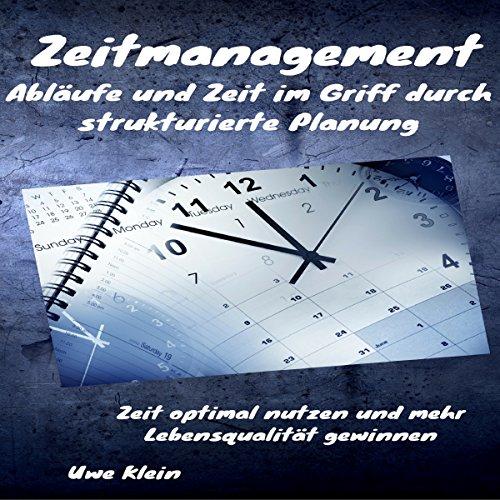 Zeitmanagement: Abläufe und Zeit im Griff durch strukturierte Planung: Zeit optimal nutzen und mehr Lebensqualität gewinnen audiobook cover art