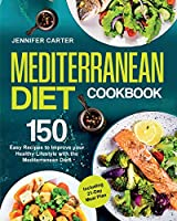 Mediterranean Diet Cookbook: 150 Easy Recipes to Improve your Healthy Lifestyle with Mediterranean Diet! Including 21-Day Meal Plan!