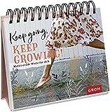Keep going, keep growing!: Motivierende Worte fuer dich