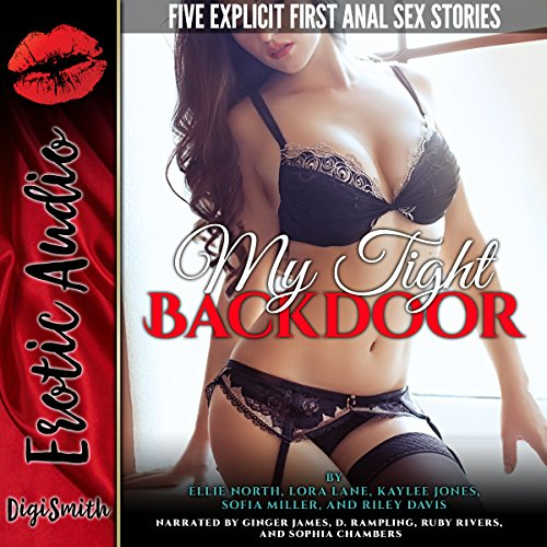 My Tight Backdoor     Five Explicit First Anal Sex Stories              By:                                                                                                                                 Ellie North,                                                                                        Lora Lane,                                                                                        Kaylee Jones,                   and others                          Narrated by:                                                                                                                                 Ginger James,                                                                                        D. Rampling,                                                                                        Ruby Rivers,                   and others                 Length: 2 hrs and 38 mins     Not rated yet     Overall 0.0
