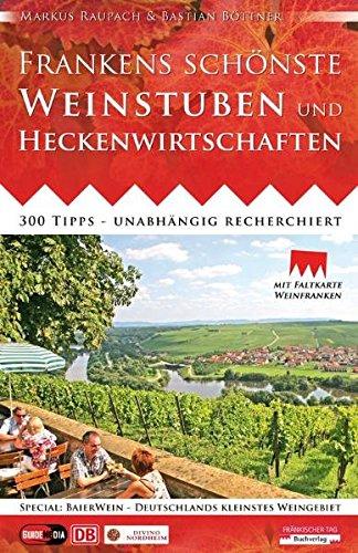 Frankens schönste Weinstuben und Heckenwirtschaften: 300 Tipps - unabhängig recherchiert