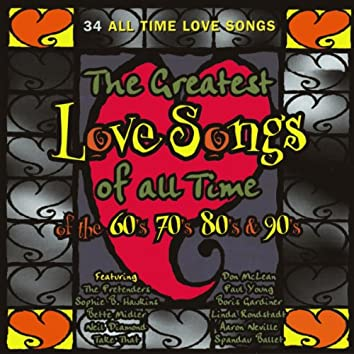 The Greatest Love Songs of All Time of the 60's, 70's & 80's